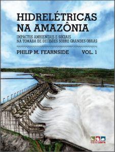 Hidrelétricas na Amazônia – Volume 1 Impactos ambientais e sociais na tomada de decisões sobre grandes obras.